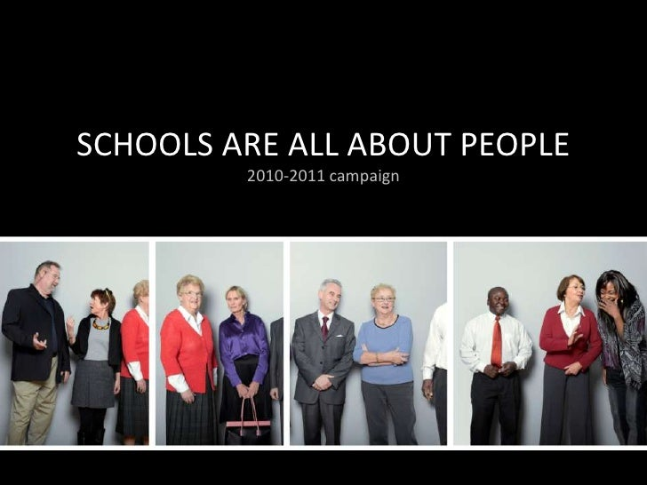 SCHOOLS ARE ALL ABOUT PEOPLE2010-2011 campaign<br />