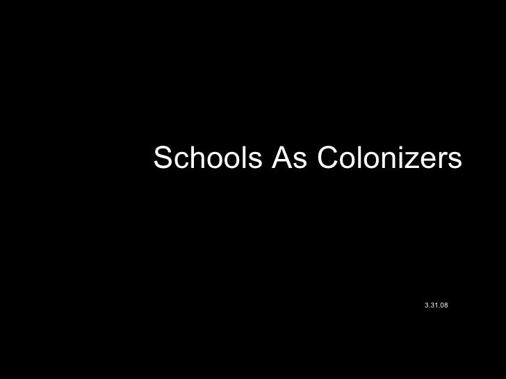 Schools As Colonizers 3.31.08