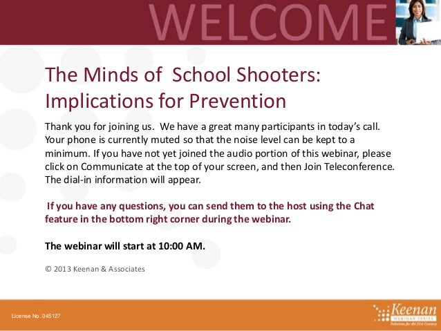 The Minds of School Shooters: Implications for Prevention Thank you for joining us. We have a great many participants in t...