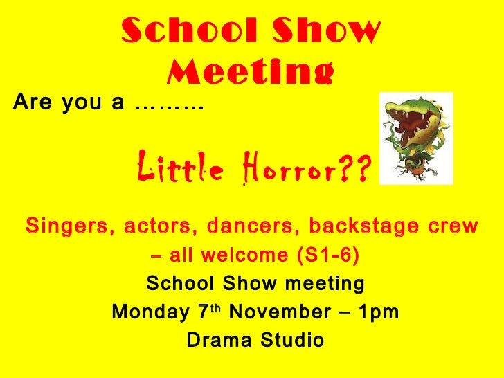 School Show Meeting <ul><li>Are you a ……… </li></ul><ul><li>Little Horror?? </li></ul><ul><li>Singers, actors, dancers, ba...