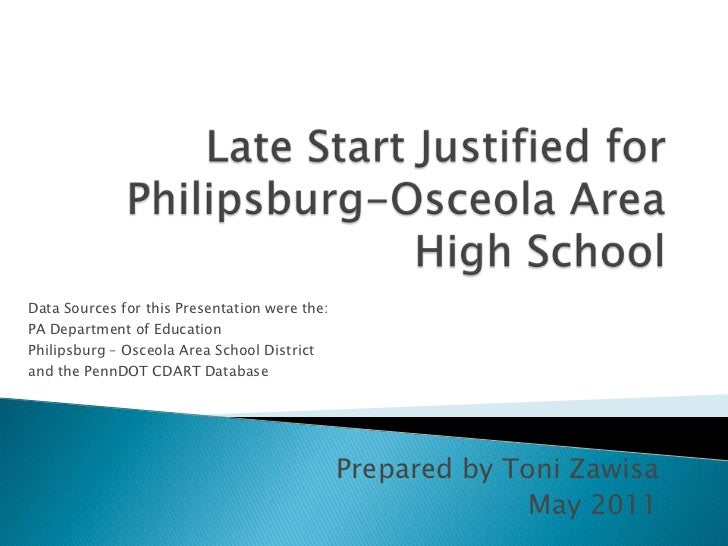 Prepared by Toni Zawisa<br />May 2011<br />Late Start Justified for Philipsburg-Osceola Area High School<br />Data Sources...