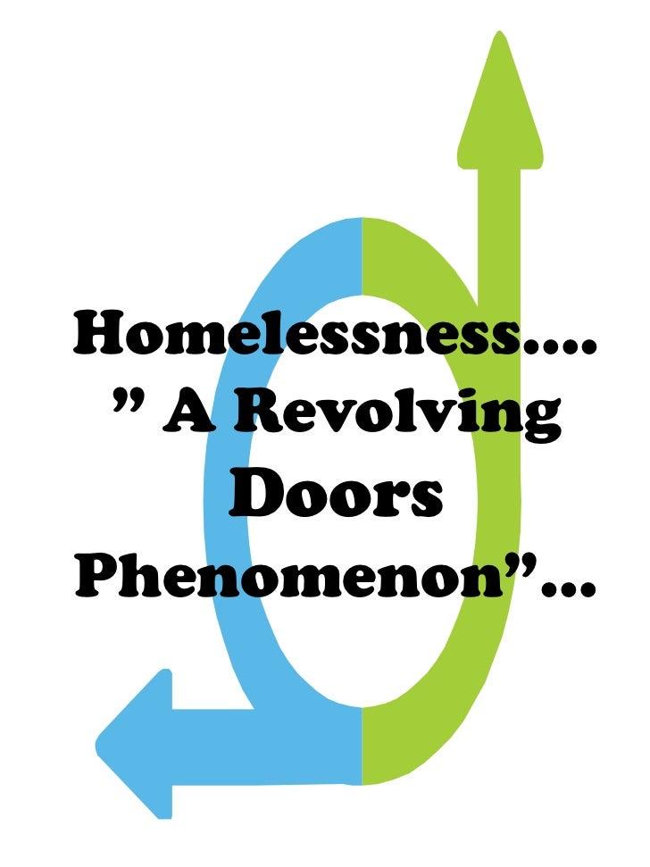 "Homelessness…. "" A Revolving    DoorsPhenomenon""…"