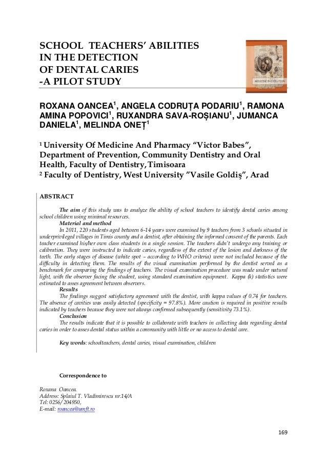169 SCHOOL TEACHERS' ABILITIES IN THE DETECTION OF DENTAL CARIES -A PILOT STUDY ROXANA OANCEA1 , ANGELA CODRUȚA PODARIU1 ,...