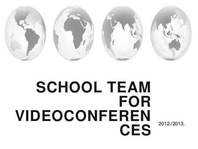 SCHOOL TEAM           FORVIDEOCONFEREN    2012./2013.           CES