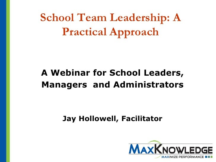 School Team Leadership: A    Practical ApproachA Webinar for School Leaders,Managers and Administrators    Jay Hollowell, ...
