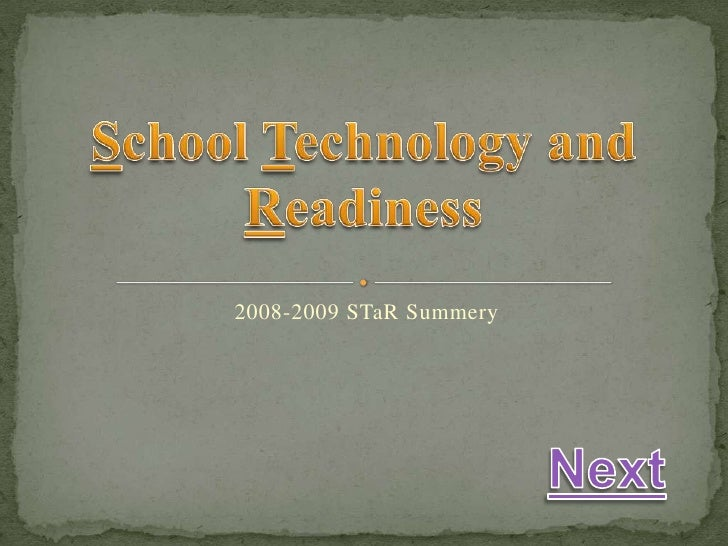 School Technology and Readiness<br />2008-2009 STaR Summery <br />Next<br />