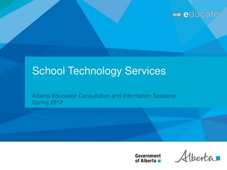 School Technology ServicesAlberta Education Consultation and Information SessionsSpring 2012