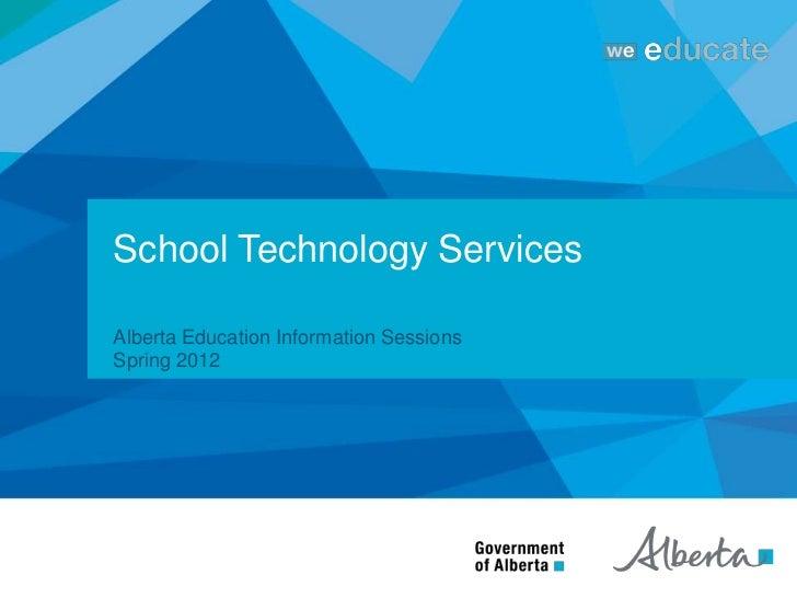 School Technology ServicesAlberta Education Information SessionsSpring 2012
