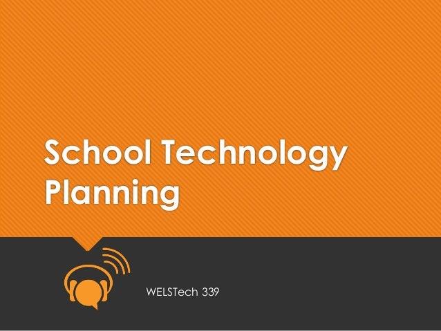 School Technology Planning WELSTech 339