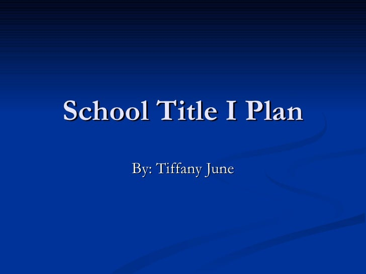 School Title I Plan By: Tiffany June