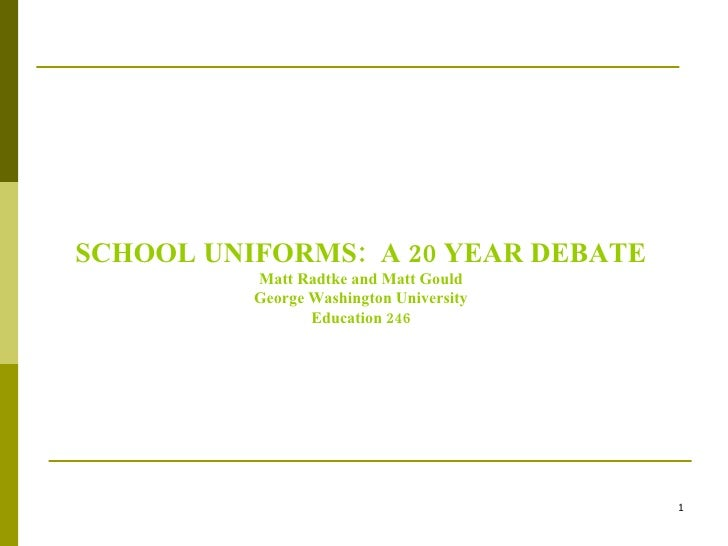 SCHOOL UNIFORMS:  A 20 YEAR DEBATE Matt Radtke and Matt Gould George Washington University Education 246