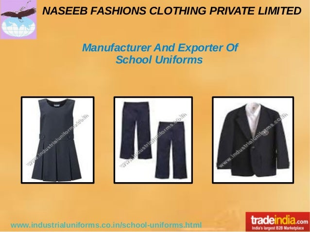 NASEEB FASHIONS CLOTHING PRIVATE LIMITED www.industrialuniforms.co.in/school-uniforms.html Manufacturer And Exporter Of Sc...