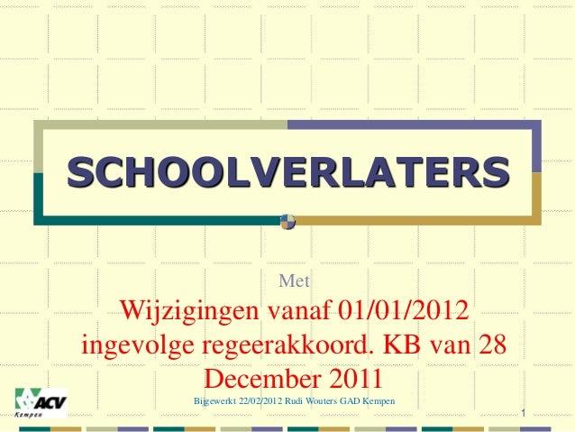 SCHOOLVERLATERS Met Wijzigingen vanaf 01/01/2012 ingevolge regeerakkoord. KB van 28 December 2011 Bijgewerkt 22/02/2012 Ru...