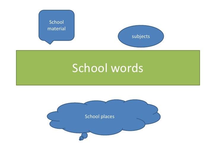 School material                              subjects                School words                School places