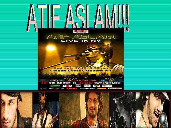 ATIF ASLAM!!!