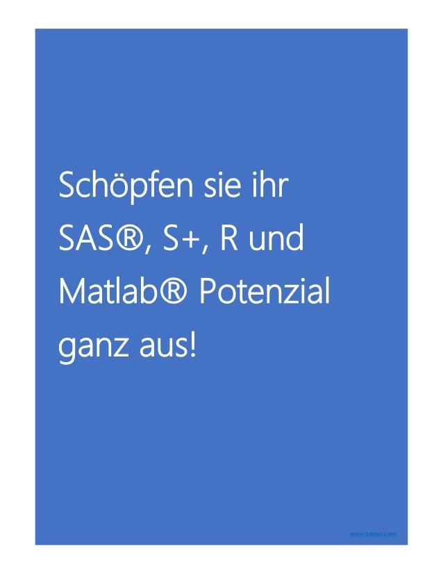 Schöpfen sie ihr SAS®, S+, R und Matlab® Potenzial ganz aus! www.toeae.com