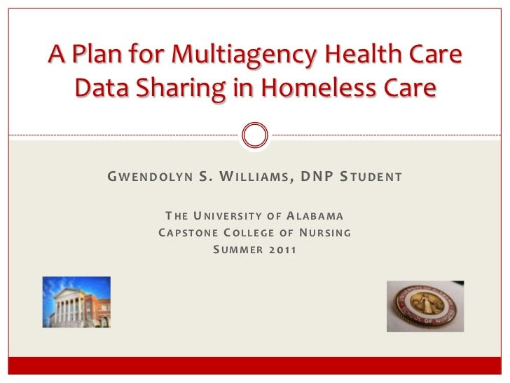 A Plan for Multiagency Health Care Data Sharing in Homeless Care<br />Gwendolyn S. Williams, DNP Student<br />The Universi...