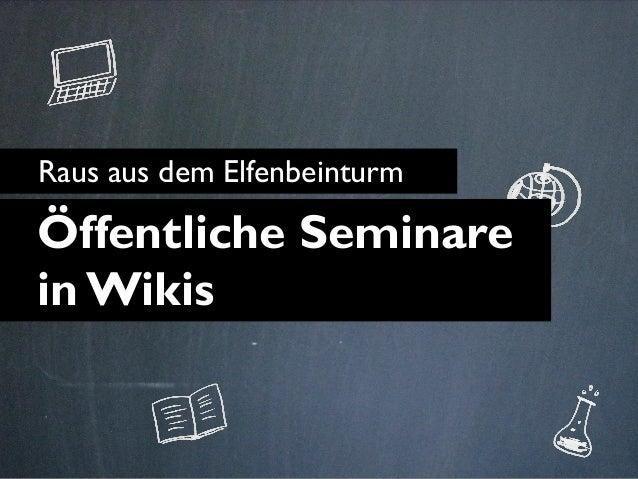 Raus aus dem Elfenbeinturm Öffentliche Seminare in Wikis