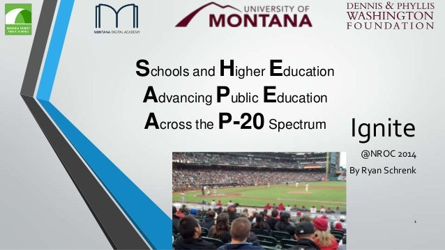 Ignite @NROC 2014 By Ryan Schrenk Schools and Higher Education Advancing Public Education Across the P-20 Spectrum 1