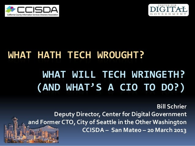 WHAT HATH TECH WROUGHT?       WHAT WILL TECH WRINGETH?      (AND WHAT'S A CIO TO DO?)                                     ...
