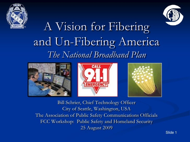 A Vision for Fibering and Un-Fibering AmericaThe National Broadband Plan<br />Bill Schrier, Chief Technology Officer<br />...