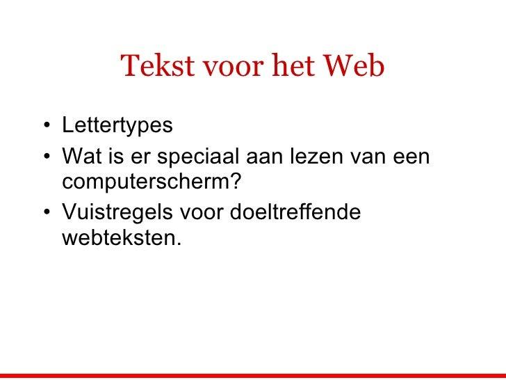 Tekst voor het Web <ul><li>Lettertypes </li></ul><ul><li>Wat is er speciaal aan lezen van een computerscherm? </li></ul><u...