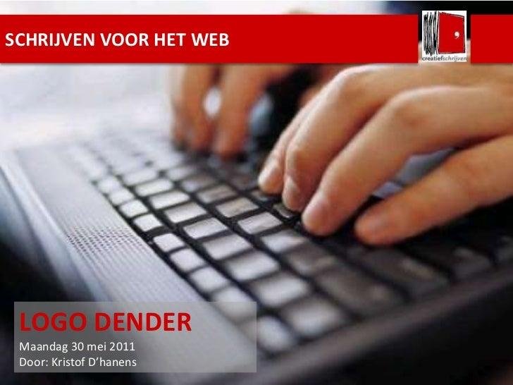 SCHRIJVEN VOOR HET WEB<br />LOGO DENDER <br />Maandag 30 mei 2011<br />Door: KristofD'hanens<br />