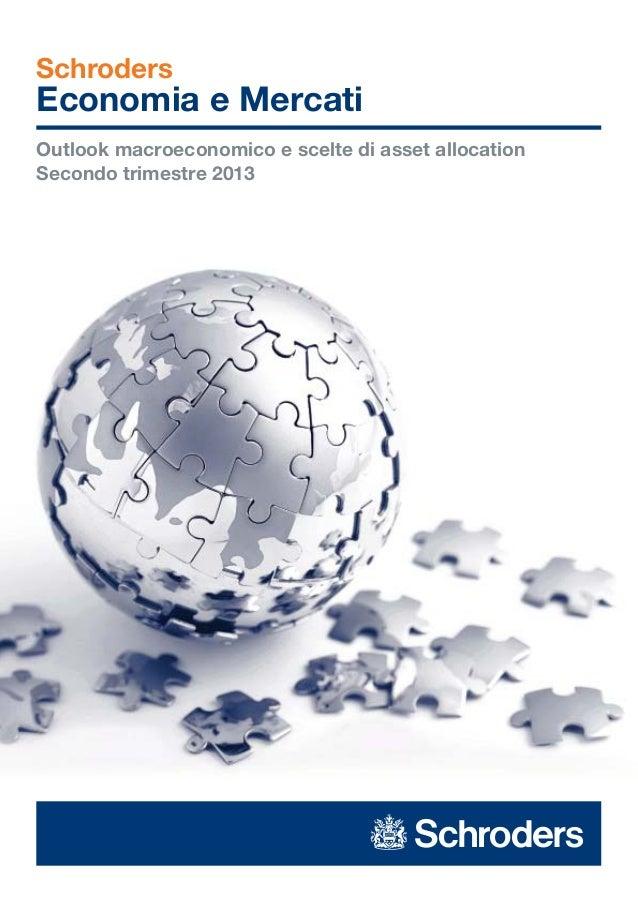 SchrodersEconomia e MercatiOutlook macroeconomico e scelte di asset allocationSecondo trimestre 2013