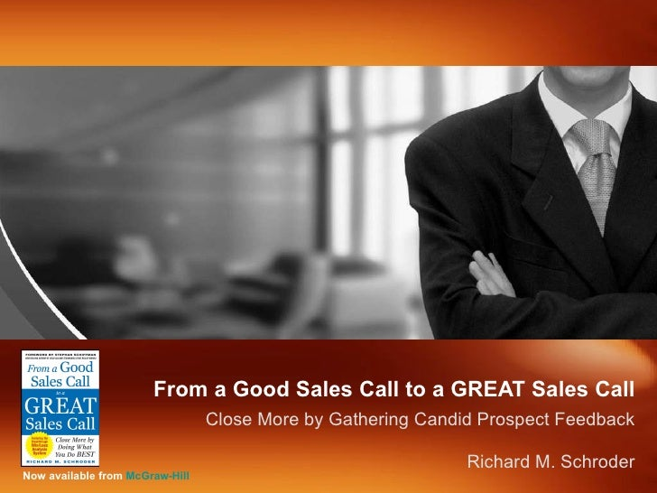 From a Good Sales Call to a GREAT Sales Call Close More by Gathering Candid Prospect Feedback Richard M. Schroder Now avai...