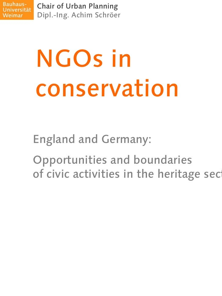 Chair of Urban PlanningDipl.-Ing. Achim SchröerNGOs inconservationEngland and Germany:Opportunities and boundariesof civic...