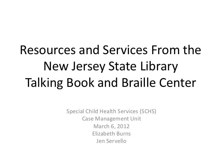 Resources and Services From the    New Jersey State Library Talking Book and Braille Center        Special Child Health Se...