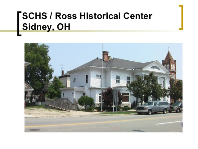 SCHS / Ross Historical Center Sidney, OH