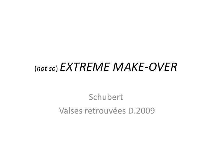 (not so) EXTREME MAKE-OVER<br />Schubert<br /> Valses retrouvées D.2009<br />