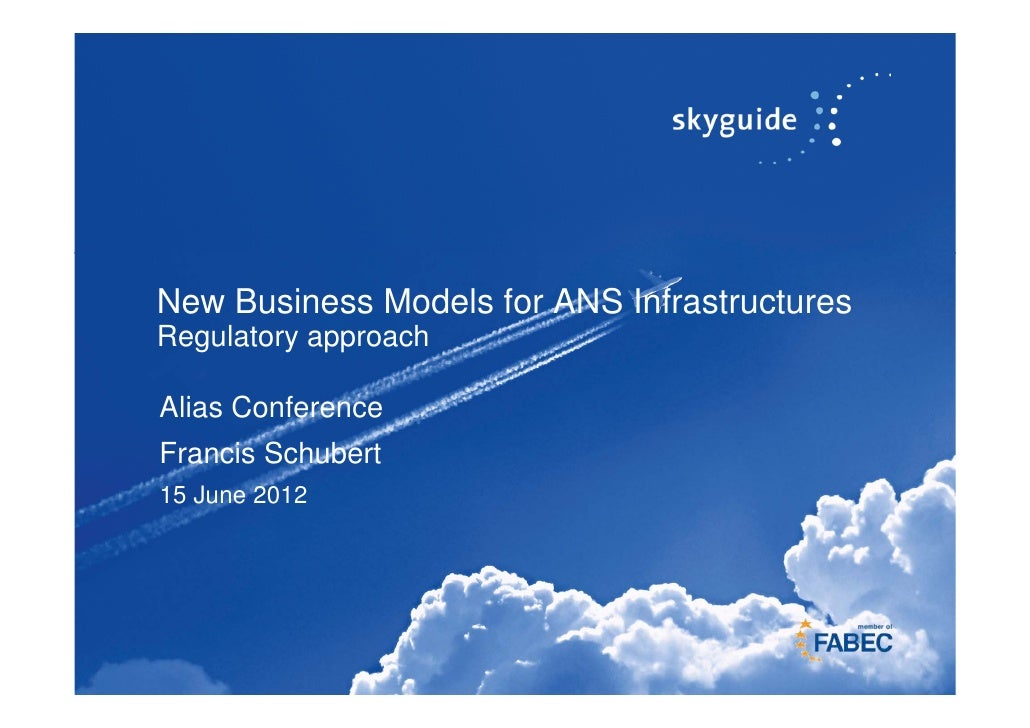 New Business Models for ANS Infrastructures    Regulatory approach    Alias Conference    Francis Schubert    15 June 20121