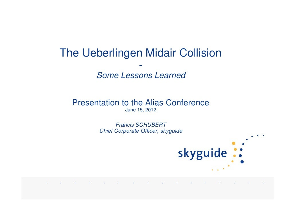 The Ueberlingen Midair Collision              -        Some Lessons Learned  Presentation to the Alias Conference         ...