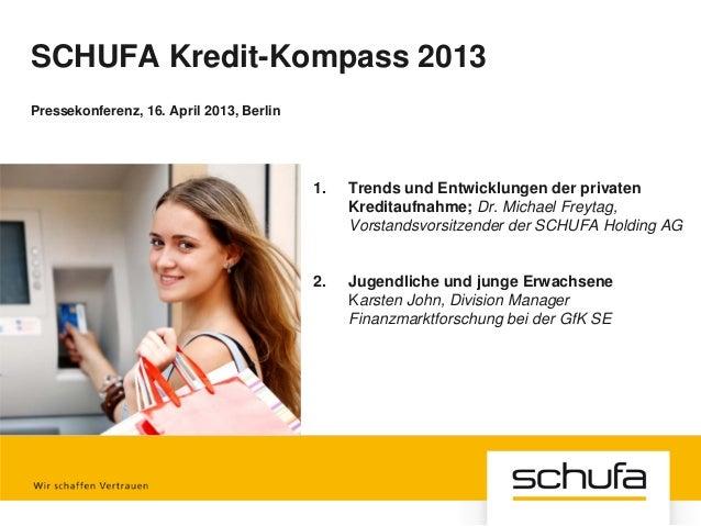 SCHUFA Kredit-Kompass 2013Pressekonferenz, 16. April 2013, Berlin1. Trends und Entwicklungen der privatenKreditaufnahme; D...