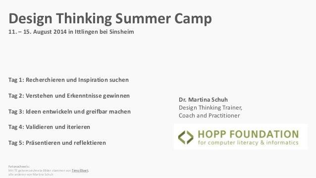 Design Thinking Summer Camp 11. – 15. August 2014 in Ittlingen bei Sinsheim Tag 1: Recherchieren und Inspiration suchen Ta...