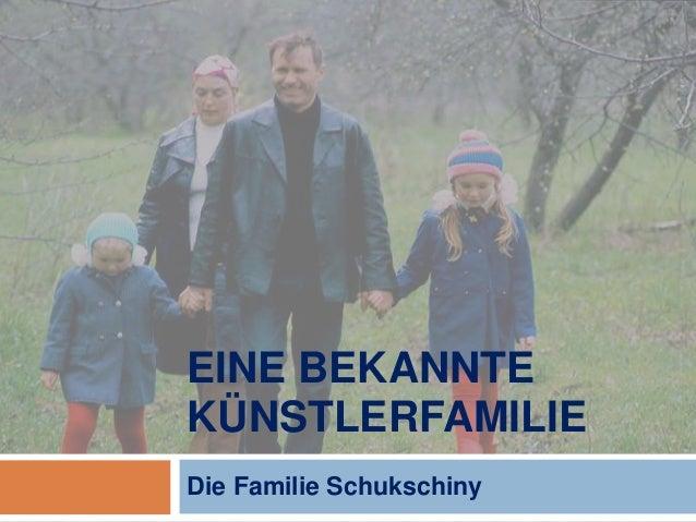 EINE BEKANNTE  KÜNSTLERFAMILIE  Die Familie Schukschiny