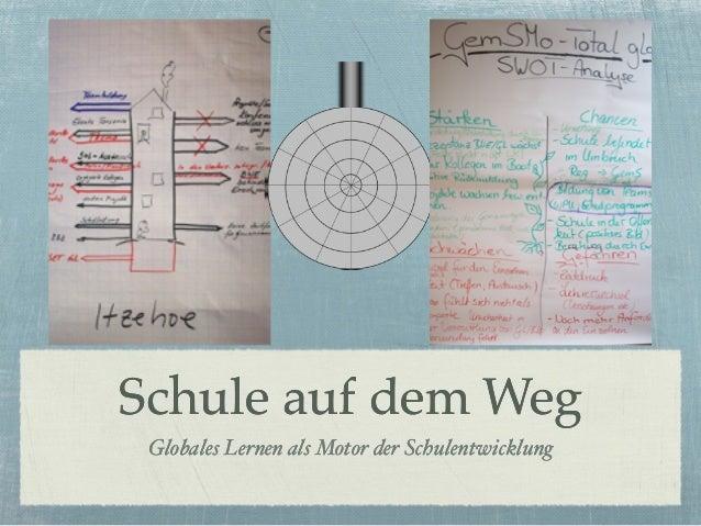 Schule auf dem Weg Globales Lernen als Motor der Schulentwicklung Schule auf dem Weg Globales Lernen als Motor der Schulen...