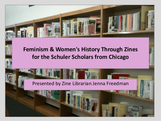 Feminism & Women's History Through Zines for the Schuler Scholars from Chicago Presented by Zine Librarian Jenna Freedman