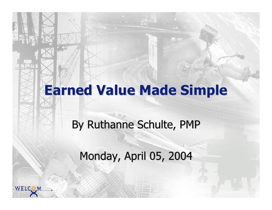 Earned Value Made Simple   By Ruthanne Schulte, PMP    Monday, April 05, 2004