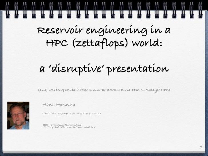 Reservoir engineering in a HPC (zettaflops) world:  a 'disruptive' presentation