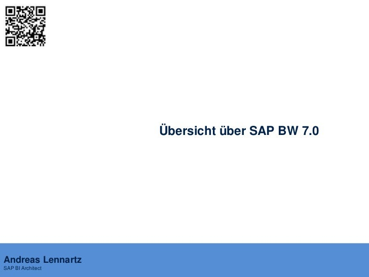 Übersicht über SAP BW 7.0Andreas LennartzSAP BI Architect