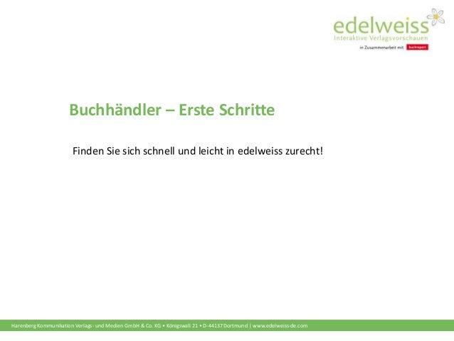Harenberg Kommunikation Verlags- und Medien GmbH & Co. KG • Königswall 21 • D-44137 Dortmund | www.edelweiss-de.com Buchhä...