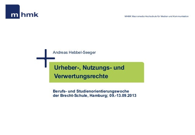 MHMK Macromedia Hochschule für Medien und Kommunikation  Andreas Hebbel-Seeger  Urheber-, Nutzungs- und Verwertungsrechte ...