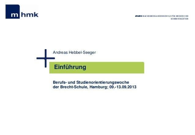 MHMK Macromedia Hochschule für Medien und Kommunikation  Andreas Hebbel-Seeger  Einführung Berufs- und Studienorientierung...