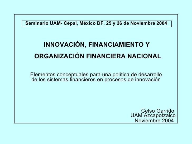 INNOVACIÓN, FINANCIAMIENTO Y ORGANIZACIÓN FINANCIERA NACIONAL Elementos conceptuales para una política de desarrollo  de l...