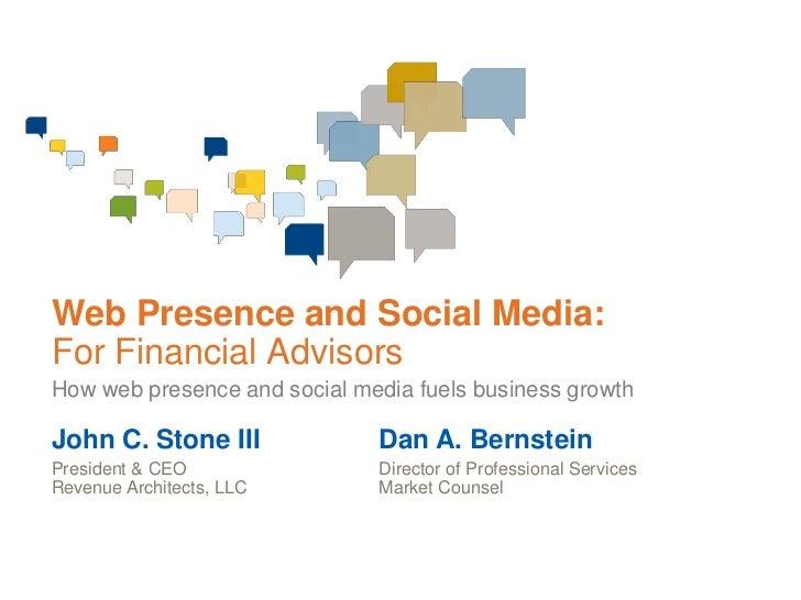 Web Presence and Social Media:For Financial AdvisorsHow web presence and social media fuels business growthJohn C. Stone I...