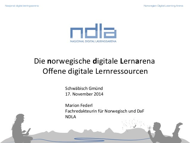 Nasjonal digital læringsarena Norwegian Digital Learning Arena  Die norwegische digitale Lernarena  Offene digitale Lernre...