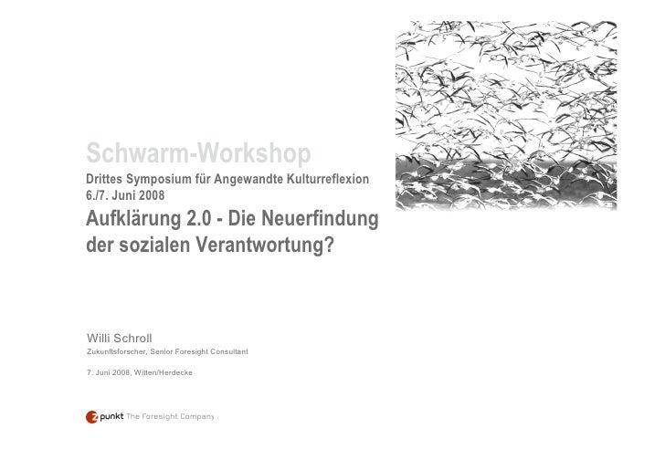 Schwarm-Workshop Drittes Symposium für Angewandte Kulturreflexion 6./7. Juni 2008 Aufklärung 2.0 - Die Neuerfindung der so...